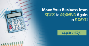 Move Your Business from Stuck to Growing Again in 5 Days!